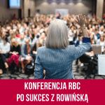 Konferencja RBC Po sukces z Rowińską