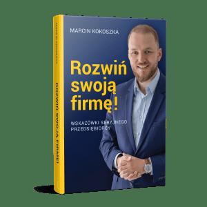 Książka Rozwiń swoją firmę Marcin Kokoszka